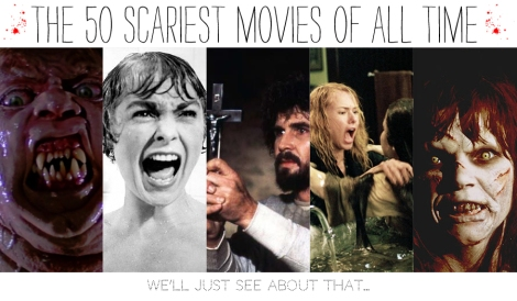 The 50 Scariest Movies of All Time?